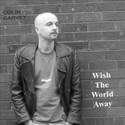 Wish The World Away (EP) by Colin Garvey