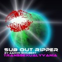 2.Transsexualyvania by SUB OUT RIPPER