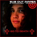03.Go to Death by SUB OUT RIPPER