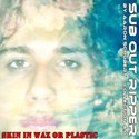 16.Skin in Wax or Plastic by SUB OUT RIPPER