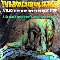 A Slight Inversion Of Perception by The Rose Serum Sextet