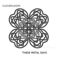 Cloverloops by These Metal Days