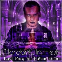 01.Last Pray for Fallen Eden by Mordant In Flesh