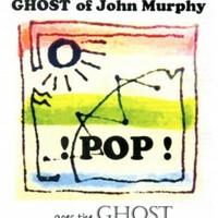 POP GOES Ghost of John Murphy by Ghost of John Murphy