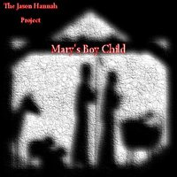 Mary's Boy Child by The Jason Hannah Project
